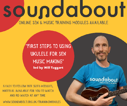 First Steps to Using Ukelele for SEN Music Making with Will - First Steps Ukelele Module 6 - Next Steps to Develop your Ukulele Playing